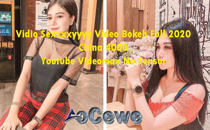 Vidio Sexxxxyyyy Video Bokeh Full 2020 China 4000 Youtube Videomax No Sensor
