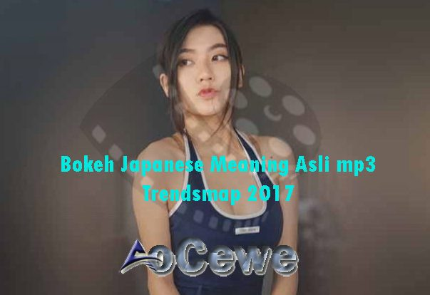 Bokeh Japanese Meaning Asli mp3 Trendsmap 2017